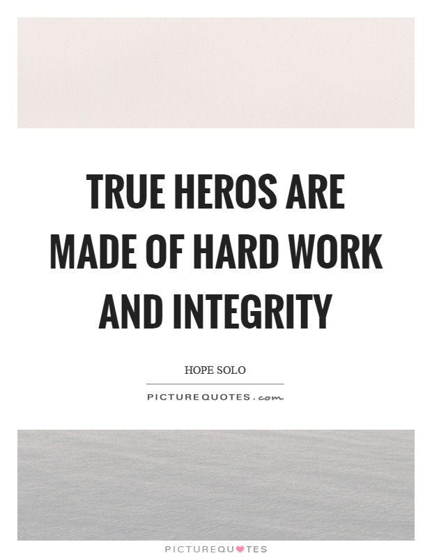 True heros are made of hard work and integrity | Picture Quotes