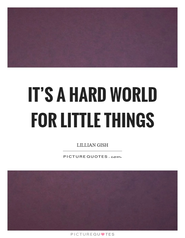 It's a hard world for little things Picture Quote #1