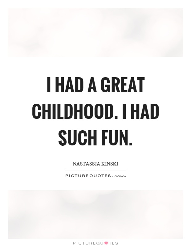 I had a great childhood. I had such fun Picture Quote #1