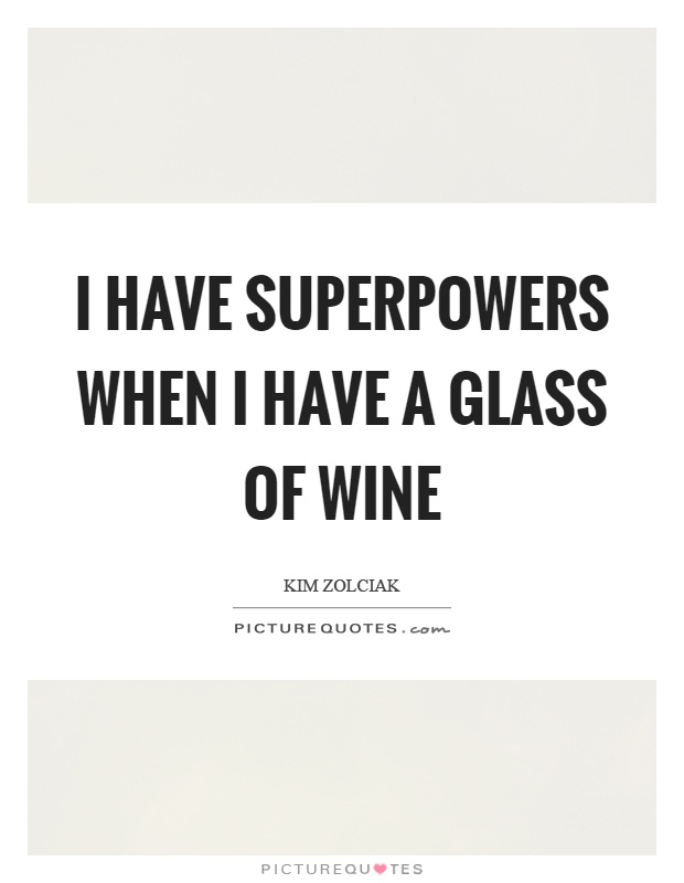 I have superpowers when I have a glass of wine Picture Quote #1