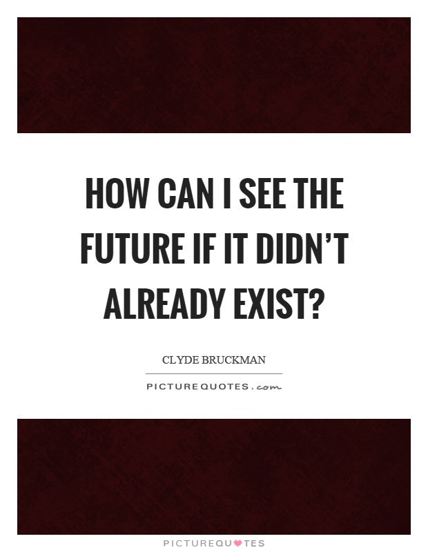 How would you see the future if...?