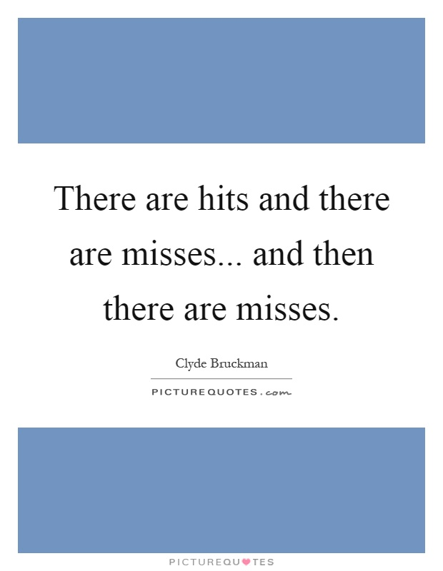 There are hits and there are misses... and then there are misses Picture Quote #1