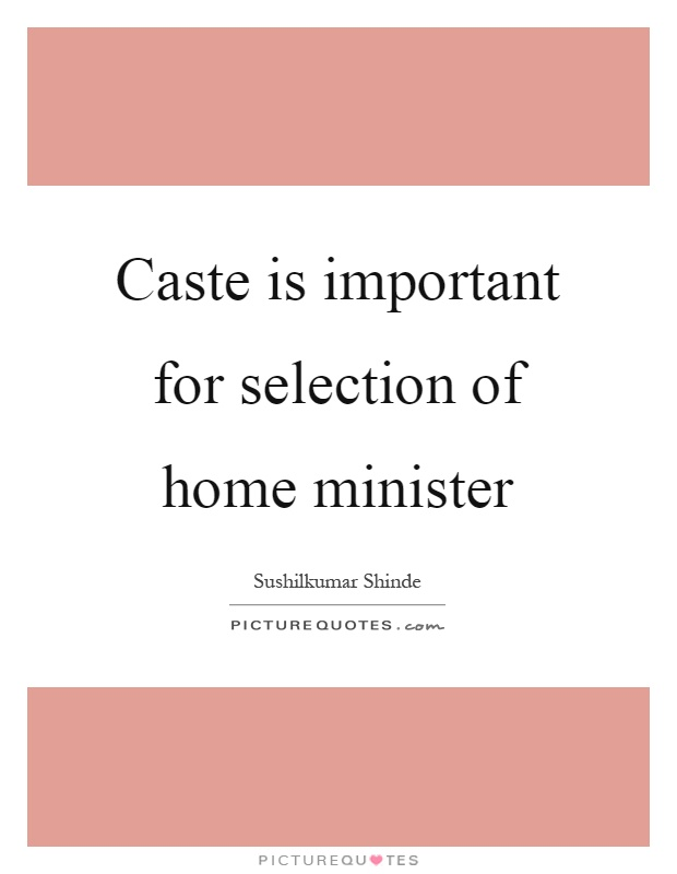 Caste is important for selection of home minister Picture Quote #1