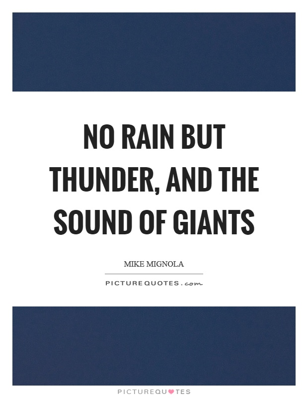 No rain but thunder, and the sound of giants Picture Quote #1