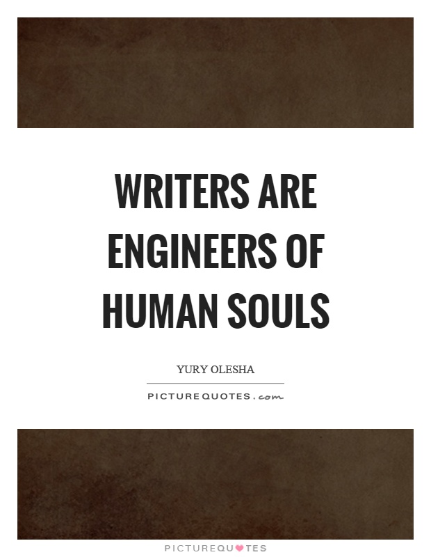 Writers are engineers of human souls Picture Quote #1