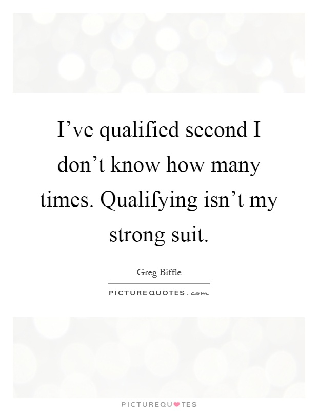 I've qualified second I don't know how many times. Qualifying isn't my strong suit Picture Quote #1