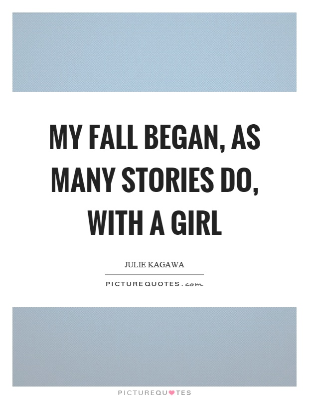 My fall began, as many stories do, with a girl Picture Quote #1