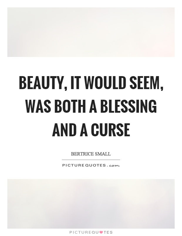 Beauty, it would seem, was both a blessing and a curse Picture Quote #1