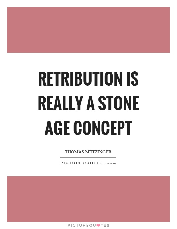 Retribution is really a stone age concept Picture Quote #1