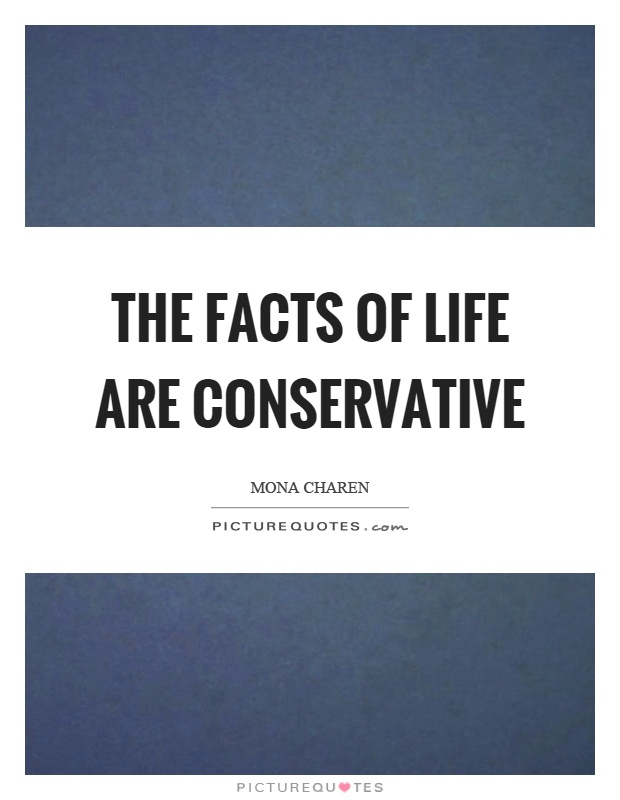 The facts of life are conservative Picture Quote #1