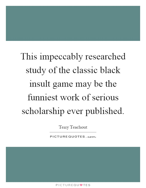 This impeccably researched study of the classic black insult game may be the funniest work of serious scholarship ever published Picture Quote #1