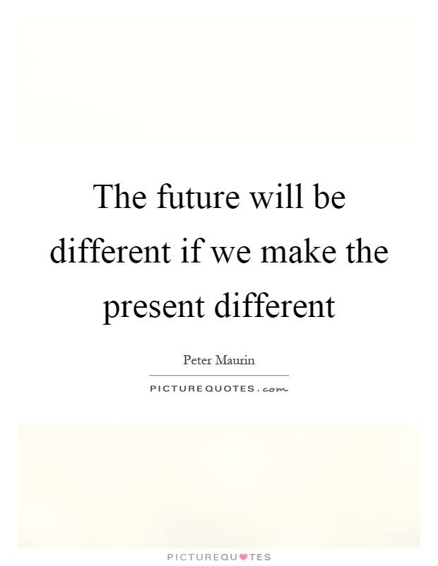 The future will be different if we make the present different Picture Quote #1