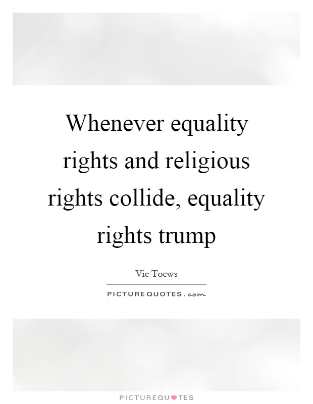 Whenever equality rights and religious rights collide, equality rights trump Picture Quote #1