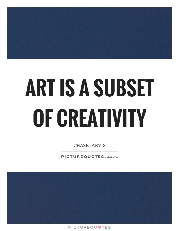 Art is a subset of creativity Picture Quote #1