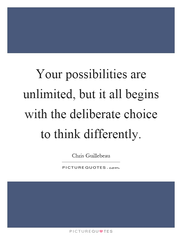 Your possibilities are unlimited, but it all begins with the deliberate choice to think differently Picture Quote #1