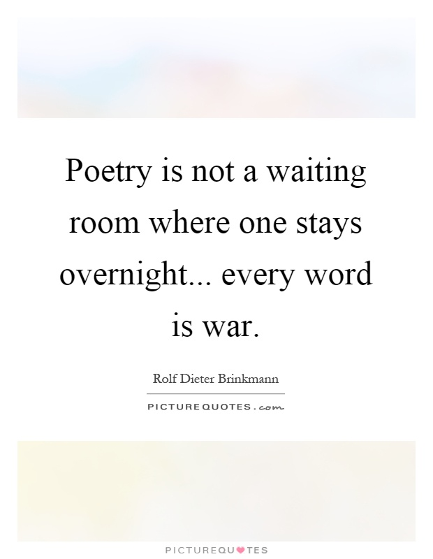 Poetry is not a waiting room where one stays overnight... every word is war Picture Quote #1