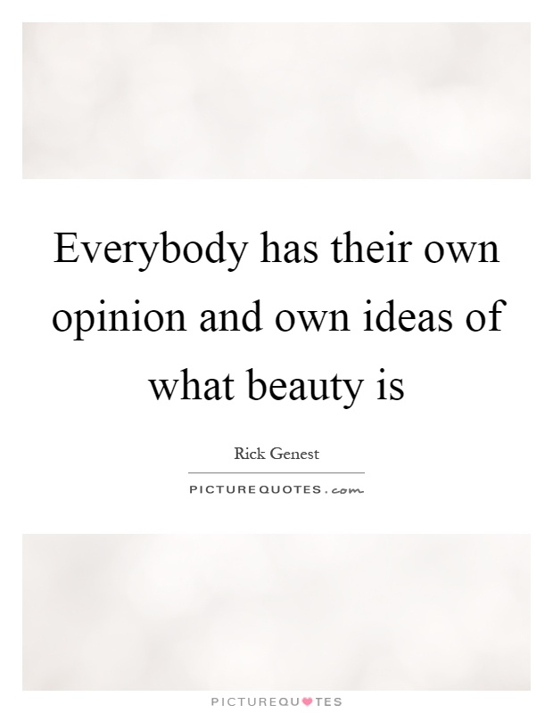 Everybody has their own opinion and own ideas of what beauty is Picture Quote #1