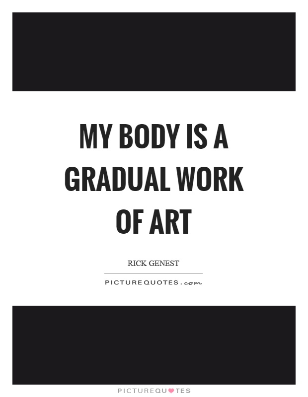 My body is a gradual work of art Picture Quote #1
