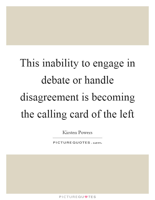 This inability to engage in debate or handle disagreement is becoming the calling card of the left Picture Quote #1