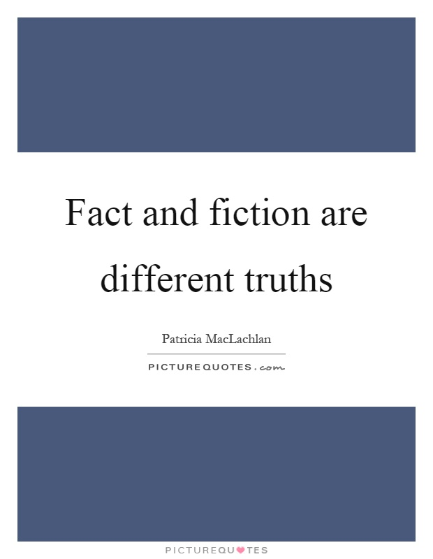 Fact and fiction are different truths Picture Quote #1