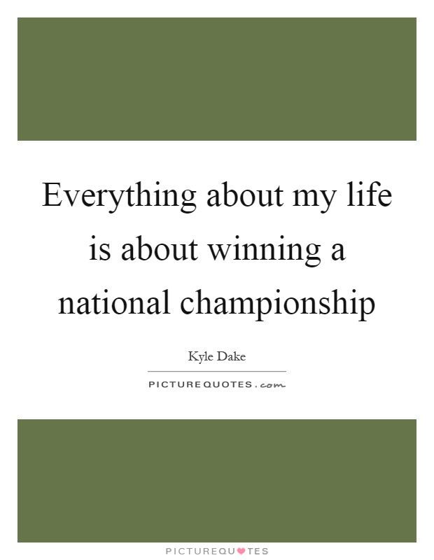 Everything about my life is about winning a national championship Picture Quote #1