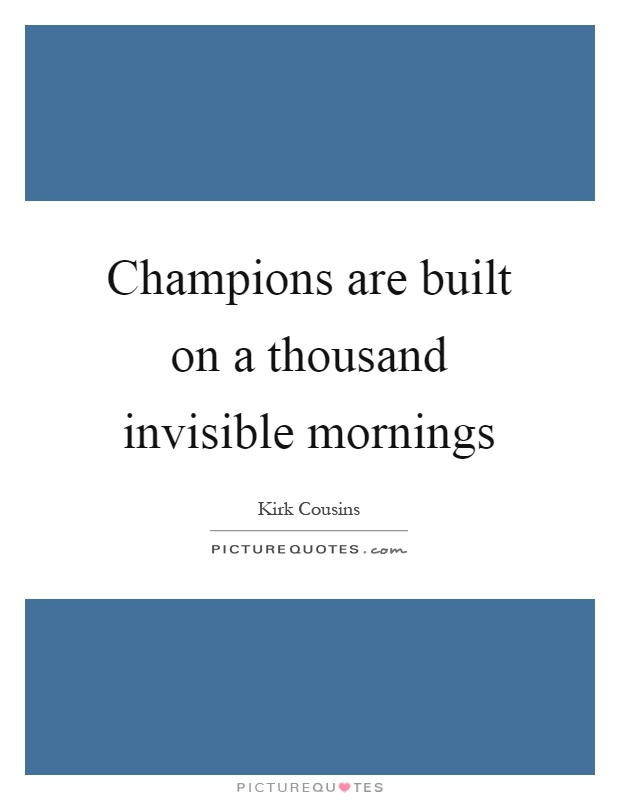 Champions are built on a thousand invisible mornings Picture Quote #1
