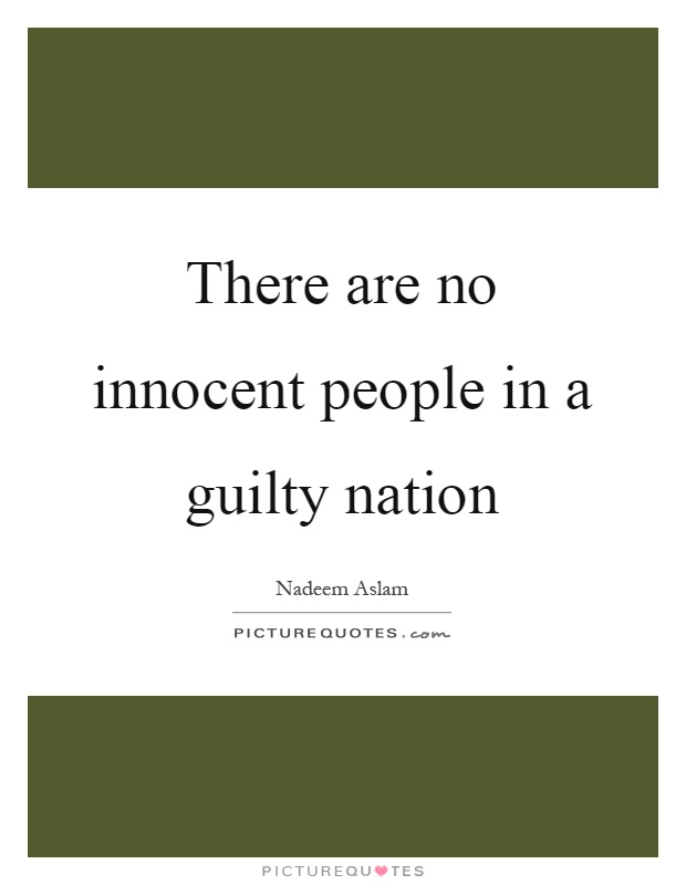 There are no innocent people in a guilty nation Picture Quote #1