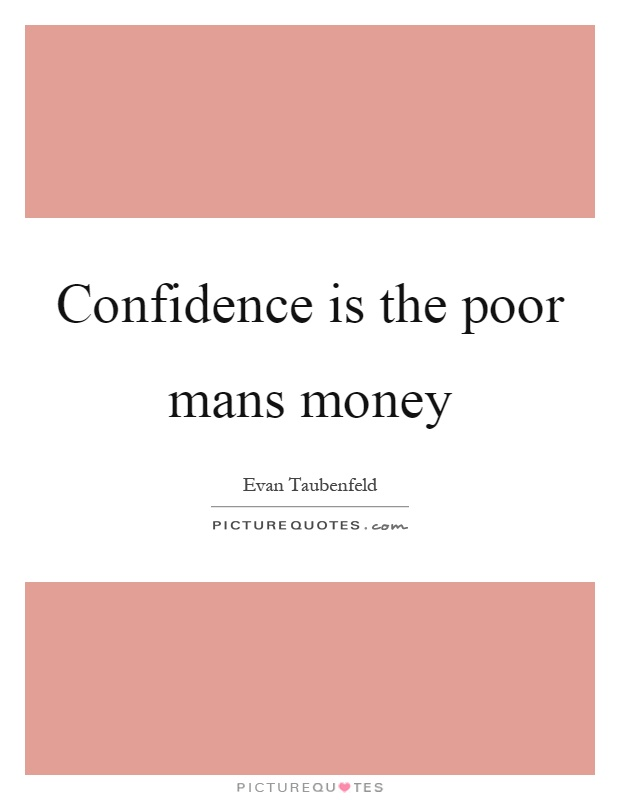 Confidence is the poor mans money Picture Quote #1