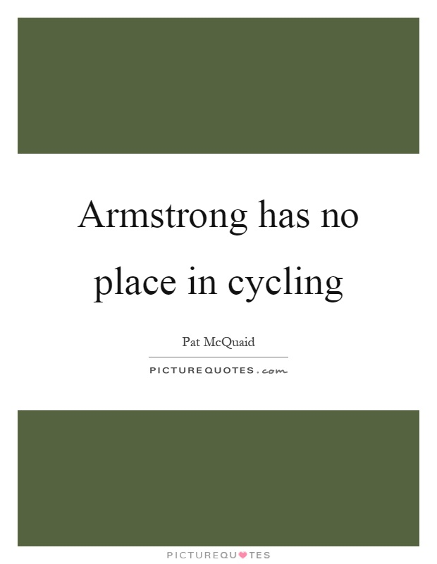 Armstrong has no place in cycling Picture Quote #1