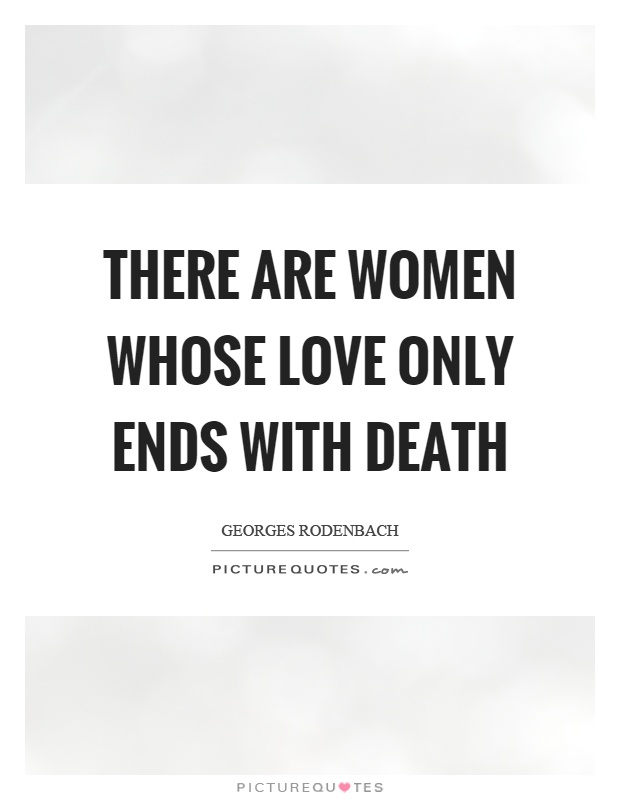 There are women whose love only ends with death Picture Quote #1