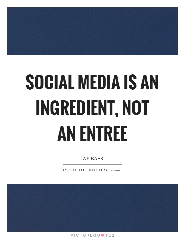Social media is an ingredient, not an entree Picture Quote #1
