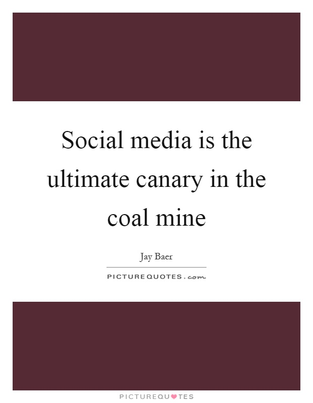 Social media is the ultimate canary in the coal mine Picture Quote #1