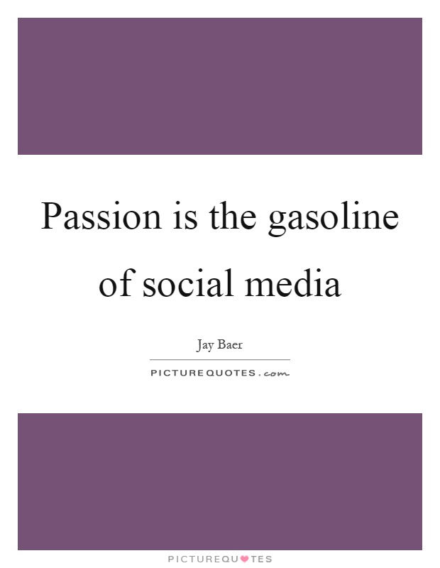 Passion is the gasoline of social media Picture Quote #1