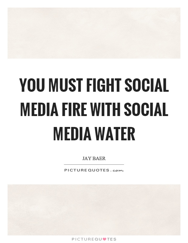 You must fight social media fire with social media water Picture Quote #1
