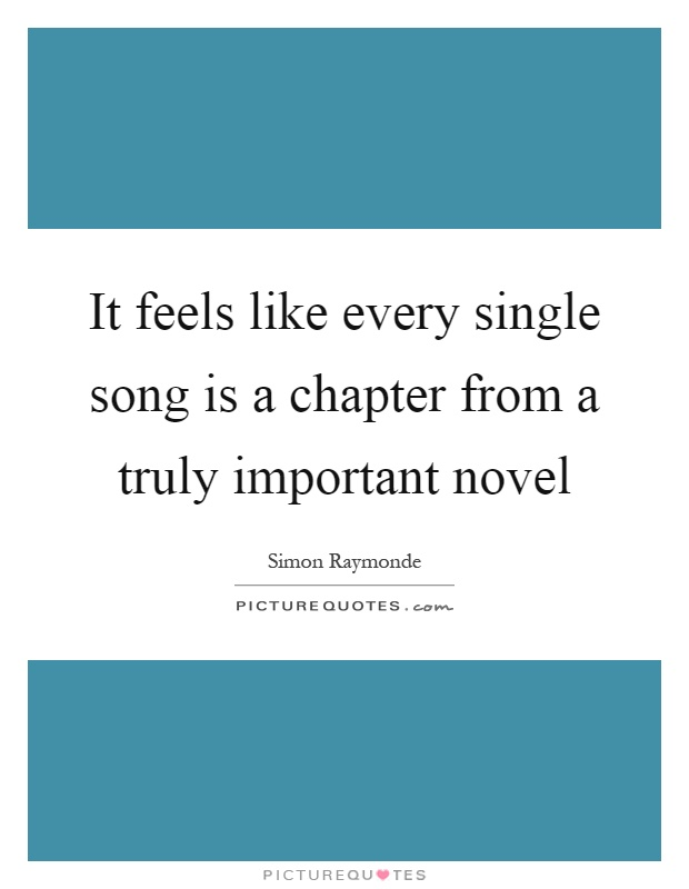 It feels like every single song is a chapter from a truly important novel Picture Quote #1