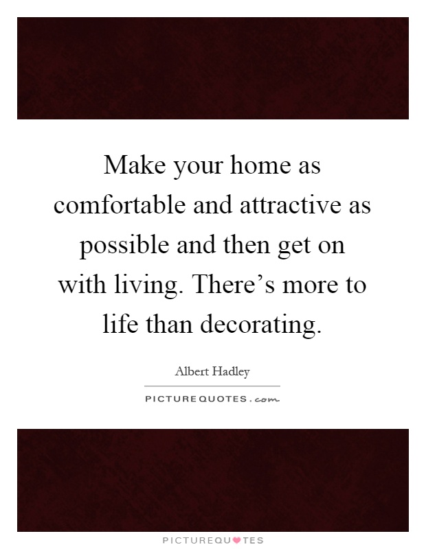 Make Your Home As Comfortable And Attractive As Possible And