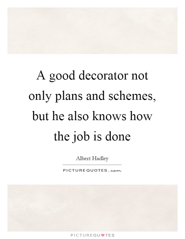 A good decorator not only plans and schemes, but he also knows how the job is done Picture Quote #1