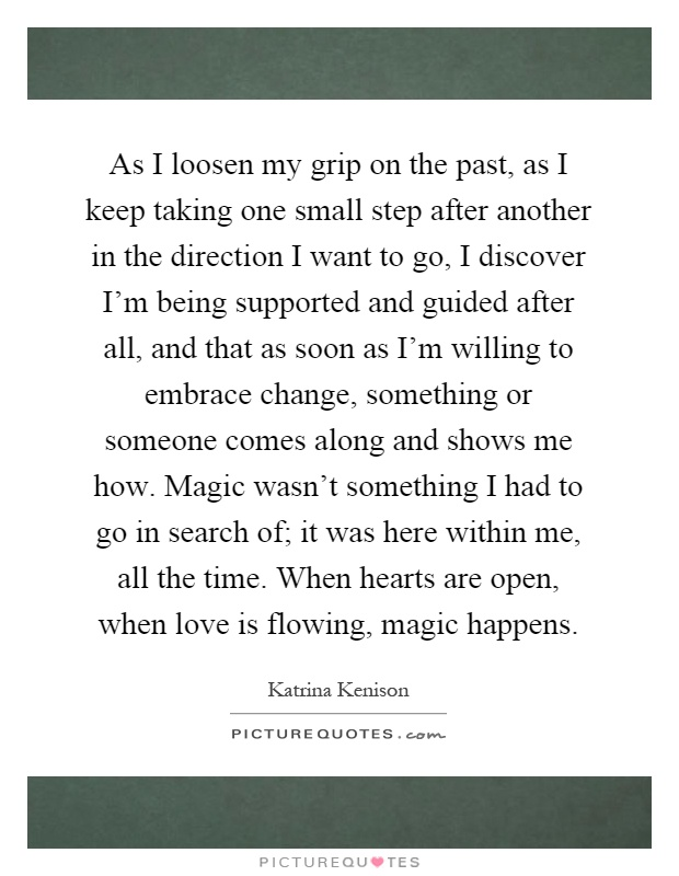 As I Loosen My Grip On The Past As I Keep Taking One Small Step