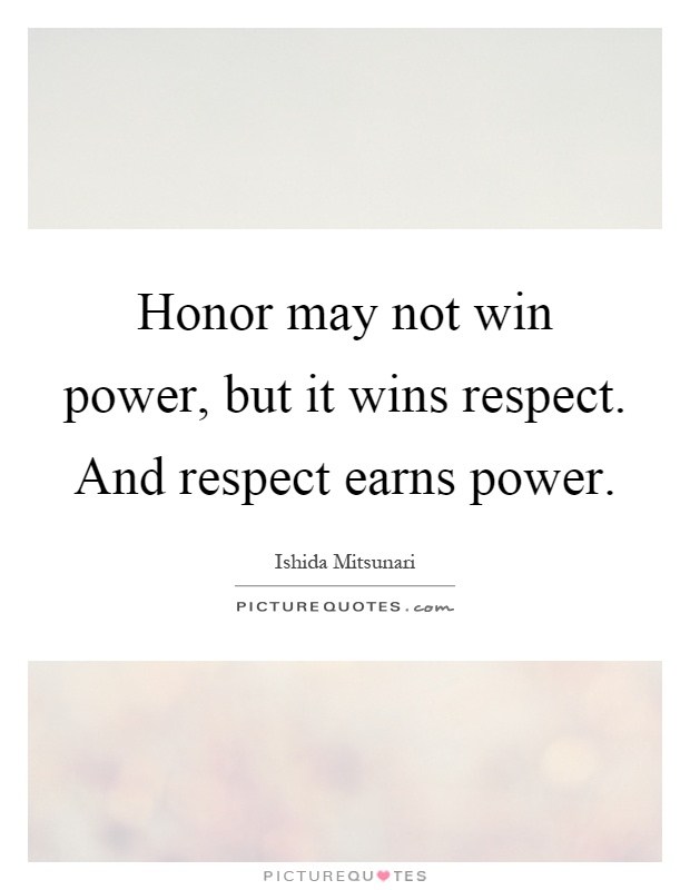 Honor may not win power, but it wins respect. And respect earns power Picture Quote #1