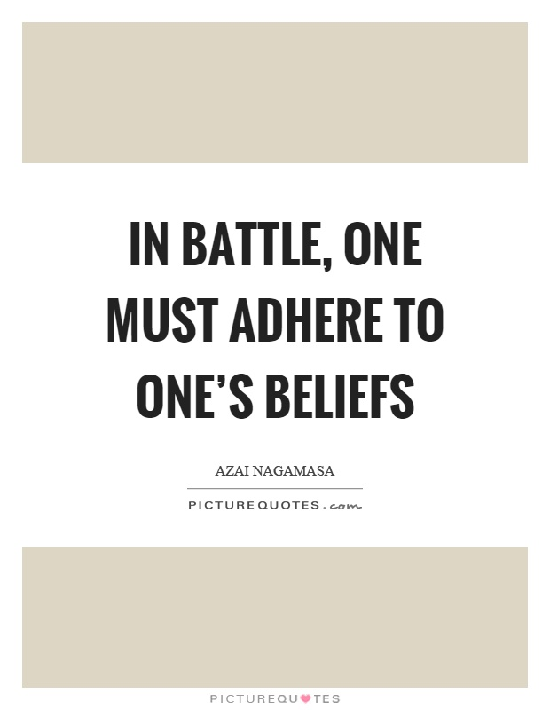 In battle, one must adhere to one's beliefs Picture Quote #1
