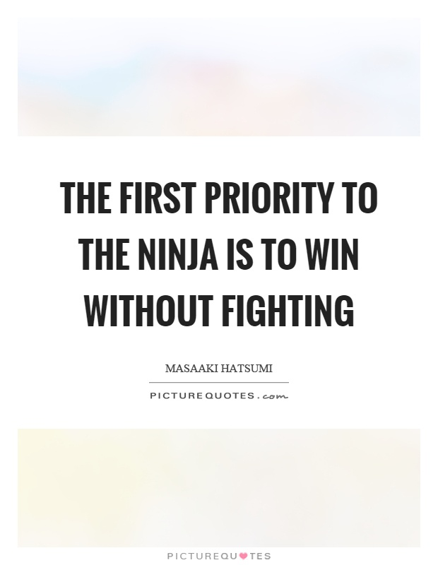 The first priority to the ninja is to win without fighting Picture Quote #1