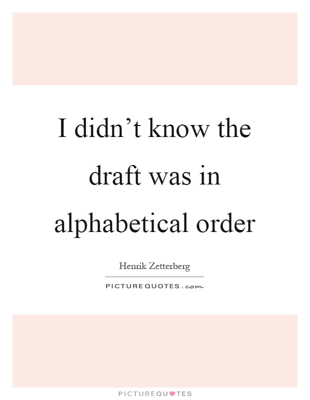 I didn't know the draft was in alphabetical order Picture Quote #1