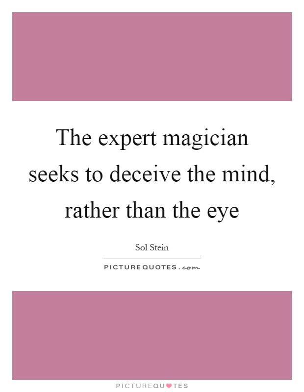 The expert magician seeks to deceive the mind, rather than the eye Picture Quote #1