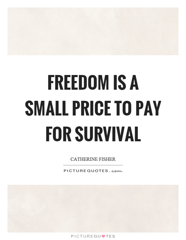 Freedom is a small price to pay for survival Picture Quote #1