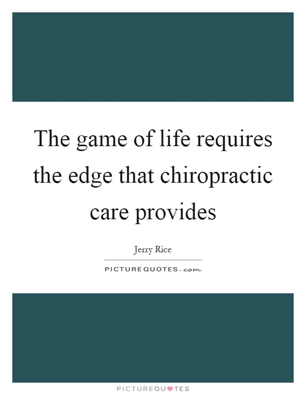 The game of life requires the edge that chiropractic care provides Picture Quote #1