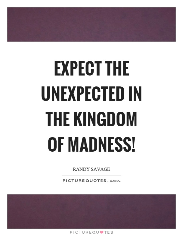 Expect the unexpected in the kingdom of madness! Picture Quote #1