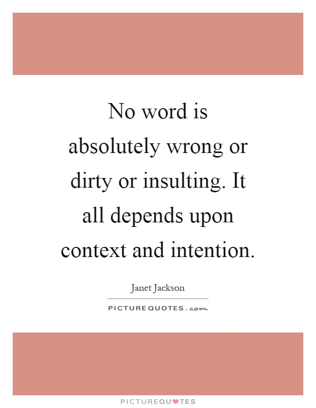 No word is absolutely wrong or dirty or insulting. It all depends upon context and intention Picture Quote #1