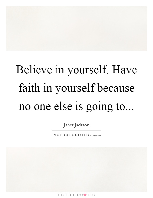Believe in yourself. Have faith in yourself because no one else is going to Picture Quote #1