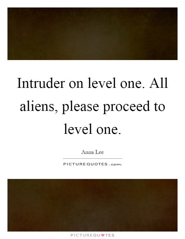 Intruder on level one. All aliens, please proceed to level one Picture Quote #1