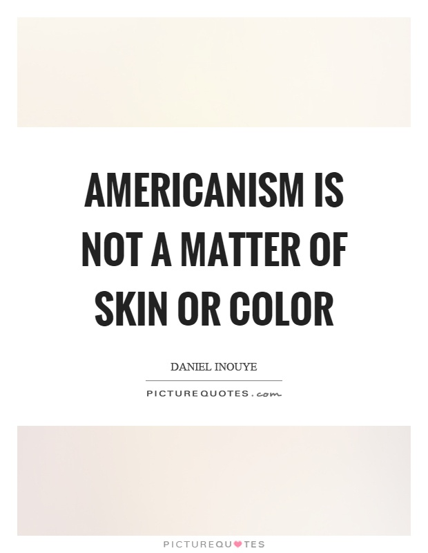 Americanism is not a matter of skin or color Picture Quote #1